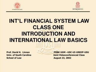 INT'L FINANCIAL SYSTEM LAW CLASS ONE INTRODUCTION AND INTERNATIONAL LAW BASICS