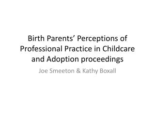 Birth Parents' Perceptions of Professional Practice in Childcare and Adoption proceedings