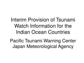 Interim Provision of Tsunami Watch Information for the Indian Ocean Countries