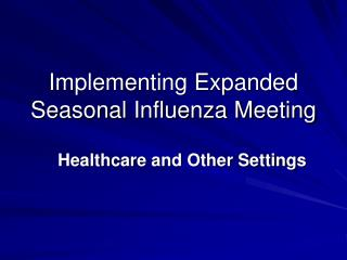 Implementing Expanded Seasonal Influenza Meeting