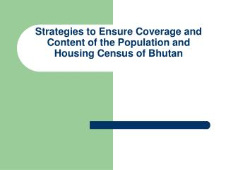 Strategies to Ensure Coverage and Content of the Population and Housing Census of Bhutan