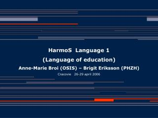 HarmoS  Language 1  (Language of education) Anne-Marie Broi (OSIS) – Brigit Eriksson (PHZH)