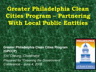 Greater Philadelphia Clean Cities Program � Partnering With Local Public Entities