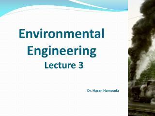 Environmental Engineering Lecture 3 Dr. Hasan Hamouda