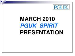 MARCH 2010 PGUK  SPIRIT PRESENTATION