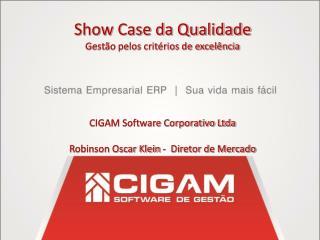Show Case da Qualidade Gestão pelos critérios de excelência CIGAM Software Corporativo Ltda