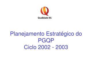 Planejamento Estrat�gico do PGQP   Ciclo 2002 - 2003