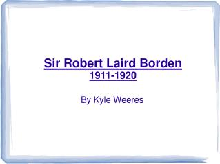 Sir Robert Laird Borden 1911-1920