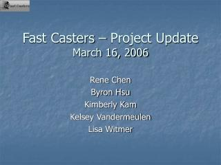 Fast Casters – Project Update March 16, 2006