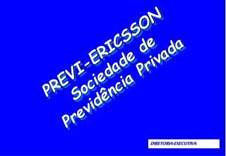 PREVI-ERICSSON Sociedade de  Previdência Privada
