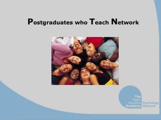 P ostgraduates who  T each  N etwork