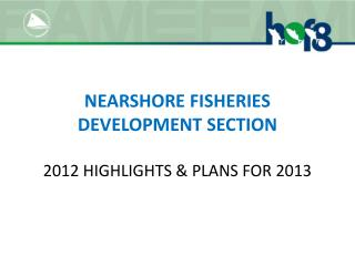 NEARSHORE FISHERIES DEVELOPMENT SECTION 2012 HIGHLIGHTS & PLANS FOR 2013