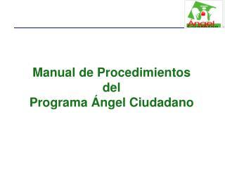 Manual de Procedimientos del  Programa Ángel Ciudadano
