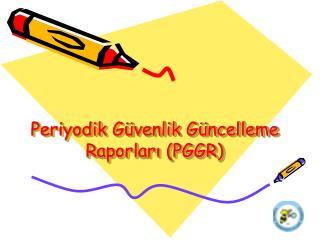 Periyodik Güvenlik Güncelleme Raporları (PGGR)