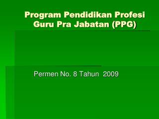 Program Pendidikan Profesi Guru Pra Jabatan (PPG)