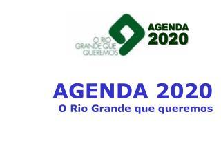 AGENDA 2020 O Rio Grande que queremos