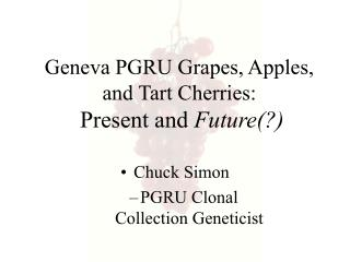 Geneva PGRU Grapes, Apples, and Tart Cherries: Present and  Future(?)