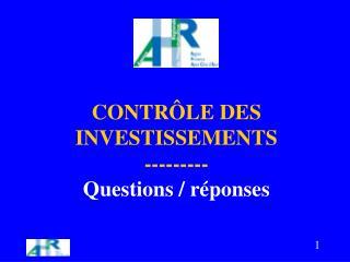 CONTRÔLE DES INVESTISSEMENTS  --------- Questions / réponses