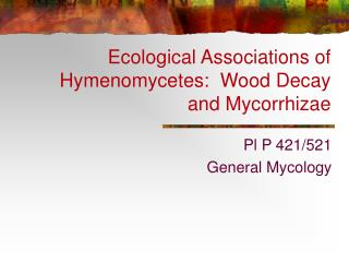 Ecological Associations of Hymenomycetes:  Wood Decay and Mycorrhizae