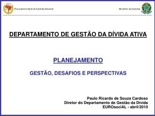DEPARTAMENTO DE GESTÃO DA DÍVIDA ATIVA PLANEJAMENTO GESTÃO, DESAFIOS E PERSPECTIVAS