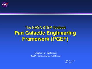 The NASA STEP Testbed Pan Galactic Engineering Framework (PGEF)