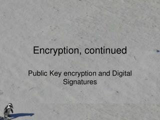 Encryption, continued
