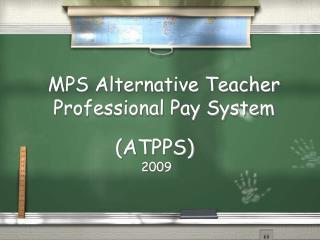 MPS Alternative Teacher Professional Pay System