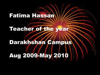 Fatima Hassan Teacher of the year Darakhshan Campus Aug 2009-May 2010
