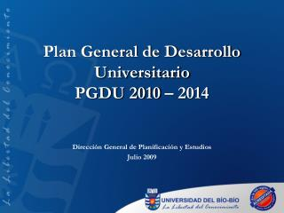 Plan General de Desarrollo Universitario PGDU 2010 – 2014