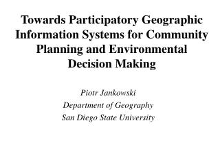 Piotr Jankowski  Department of Geography San Diego State University
