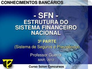 - SFN - ESTRUTURA DO  SISTEMA FINANCEIRO NACIONAL