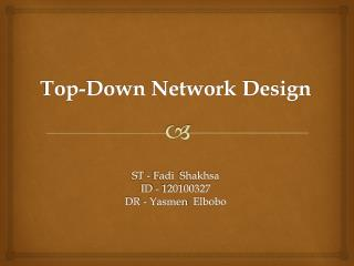 Top-Down Network Design ST -  Fadi Shakhsa ID - 120100327 DR -  Yasmen Elbobo