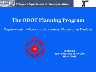 The ODOT Planning Program Requirements, Policies and Procedures, Players, and Products