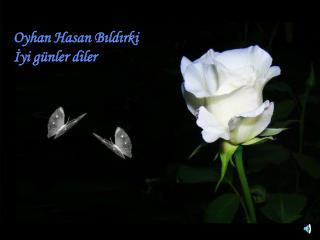 Oyhan Hasan Bildirki Iyi g nler diler