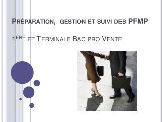 Préparation,   gestion  et suivi des  PFMP 1 ère  et  Terminale  Bac pro Vente