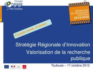 Stratégie Régionale d'Innovation   Valorisation de la recherche publique XX octobre 2012