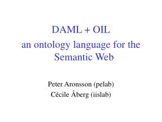 DAML  OIL an ontology language for the Semantic Web  Peter Aronsson pelab C cile  berg iislab