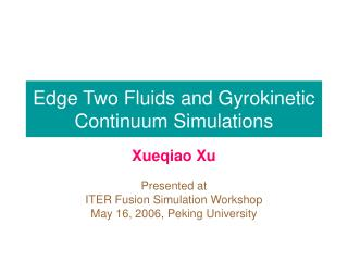 Edge Two Fluids and Gyrokinetic Continuum Simulations