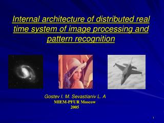 Internal architecture of distributed real time system of image processing and pattern recognition