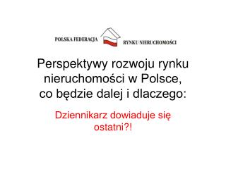 Perspektywy rozwoju rynku nieruchomości w Polsce, co będzie dalej i dlaczego: