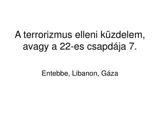 A terrorizmus elleni küzdelem, avagy a 22-es csapdája 7.