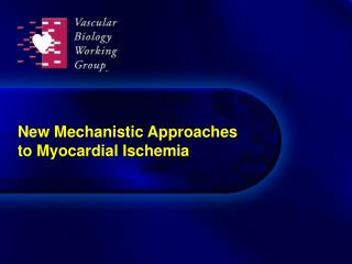 New Mechanistic Approaches  to Myocardial Ischemia