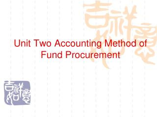 Unit Two Accounting Method of Fund Procurement