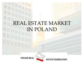 REAL ESTATE MARKET  IN POLAND