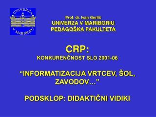 """CRP: KONKURENČNOST SLO 2001-06 """"INFORMATIZACIJA VRTCEV, ŠOL, ZAVODOV…"""" PODSKLOP: DIDAKTIČNI VIDIKI"""