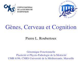 Gènes, Cerveau et Cognition Pierre L. Roubertoux Génomique Fonctionnelle