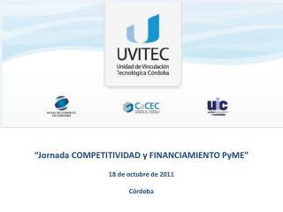 """""""Jornada COMPETITIVIDAD y FINANCIAMIENTO PyME"""" 18 de octubre de 2011 Córdoba"""
