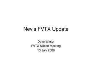 Nevis FVTX Update