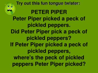 Try out this fun tongue twister: