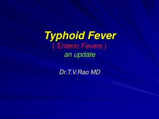 Typhoid Fever (  Enteric Fevers  ) an update